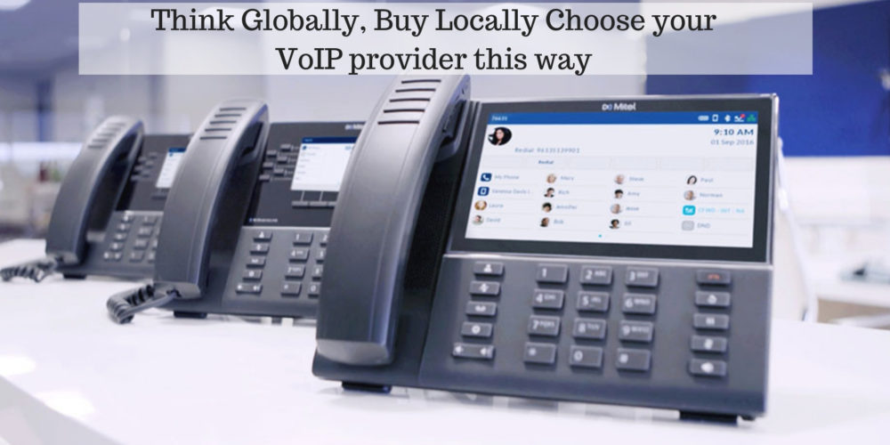 Think Globally, Buy Locally- Choose your VoIP provider this way